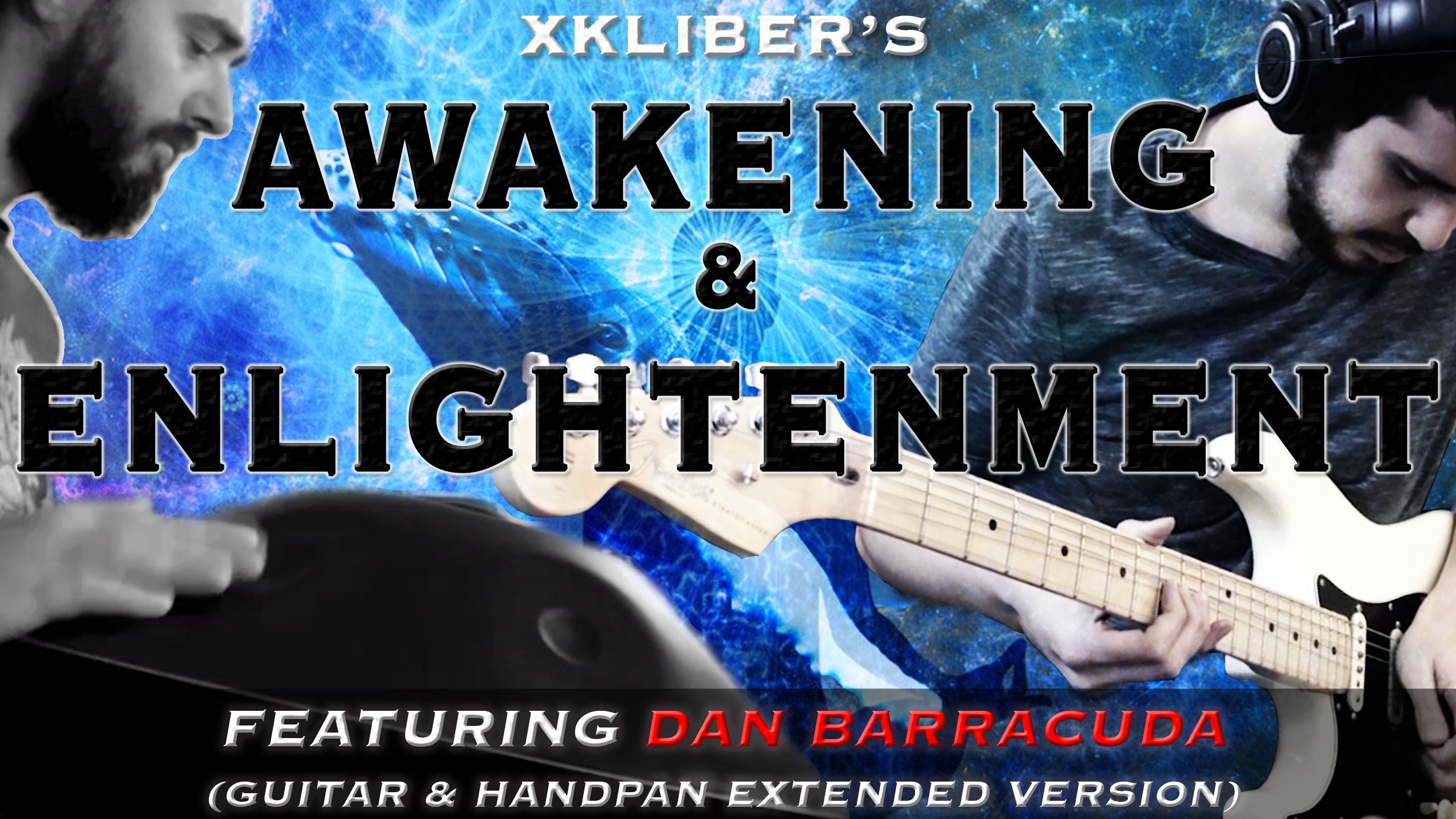 Awakening & Enlightenment - xkliber (feat. Dan Barracuda - Guitar & Handpan extended version)